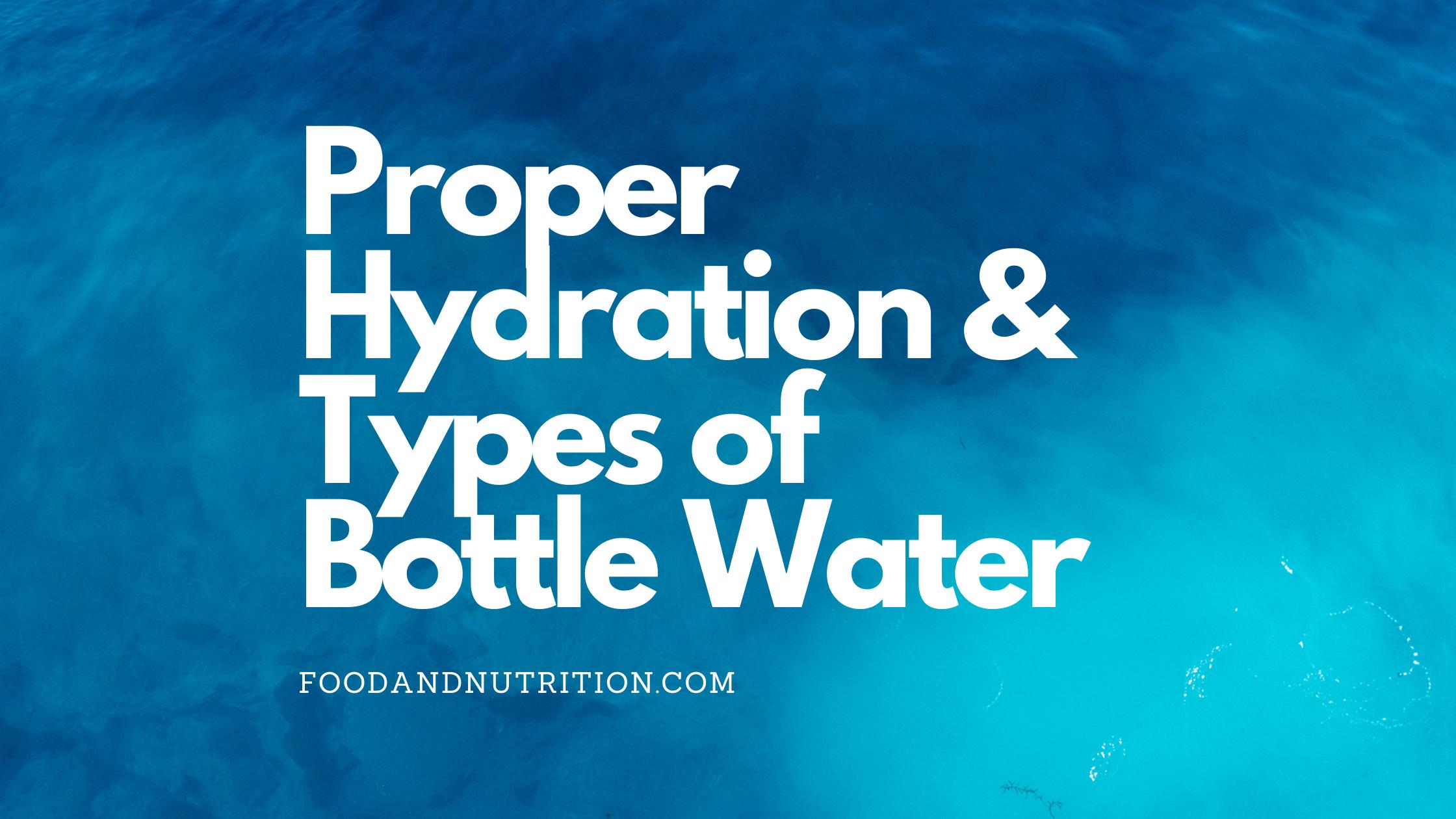 Proper Hydration & Types of Bottle Water